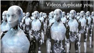 videos duplicate you